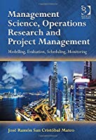 Management Science, Operations Research and Project Management: Modelling, Evaluation, Scheduling, Monitoring Front Cover