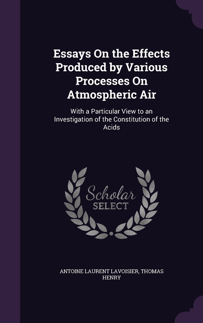 Download Essays on the Effects Produced by Various Processes on Atmospheric Air: With a Particular View to an Investigation of the Constitution of the Acids ebook