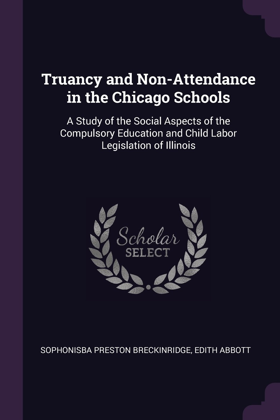 Read Online Truancy and Non-Attendance in the Chicago Schools: A Study of the Social Aspects of the Compulsory Education and Child Labor Legislation of Illinois PDF