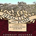 Heraclix and Pomp: A Novel of the Fabricated and the Fey | Forrest Aguirre