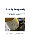 Simply Burgundy: A Practical Guide to Understanding the Wines of Burgundy