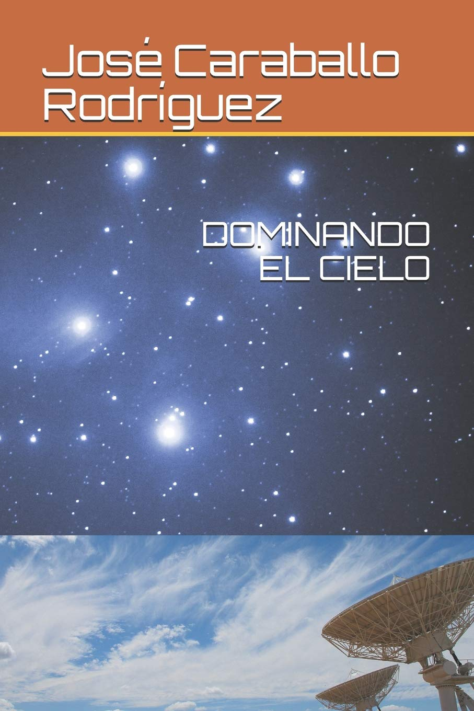 DOMINANDO EL CIELO: Amazon.es: Caraballo Rodríguez, José Luis ...