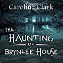 The Haunting of Brynlee House Audiobook by Caroline Clark Narrated by Sangita Chauhan