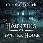 The Haunting of Brynlee House | Caroline Clark