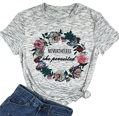 Women Nevertheless She Persisted T-Shirt Floral Flower Cute