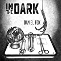 In the Dark Audiobook by Daniel Fox Narrated by Timothy McKean