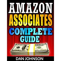 Amazon Associates: Complete Guide: Make Money Online with Amazon Associates: The Amazon Associates Bible: A Step-By-Step Guide on Amazon Associates Affiliate ... Program, Amazon Affiliate Income Book 1)