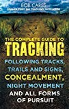 img - for The Complete Guide to Tracking: Concealment, Night Movement, and All Forms of Pursuit Following Tracks, Trails and Signs, Using 22 SAS Techniques by Bob Carss (2009-03-26) book / textbook / text book