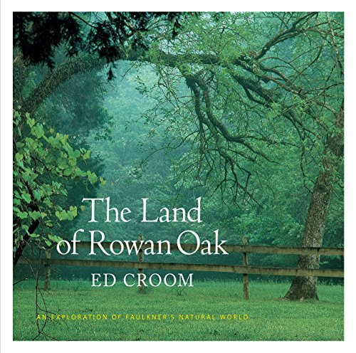 The Land Of Rowan Oak  An Exploration Of Faulkners Natural World