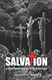 Salvation (and How We Got It Wrong), Kenneth Myers, 1483904873