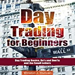 Day Trading for Beginners: Day Trading Basics and Day Trading Strategies (Do's and Don'ts and the Small Letters) | Winston J. Duncan