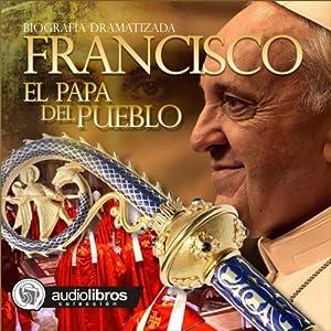 Francisco: El papa del Pueblo [Francisco: Pope of the People] Audiobook