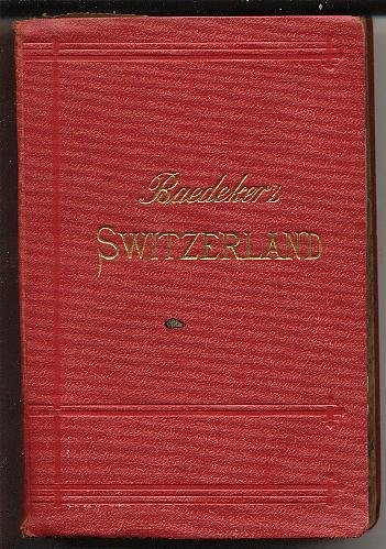 - Switzerland and the Adjacent Portions of Italy, Savoy, and Tyrol: Handbook for Travelers, with 75 maps, 20 plans, and 12 panoramas (Baedeker's Guide - Baedeker's Switzerland)