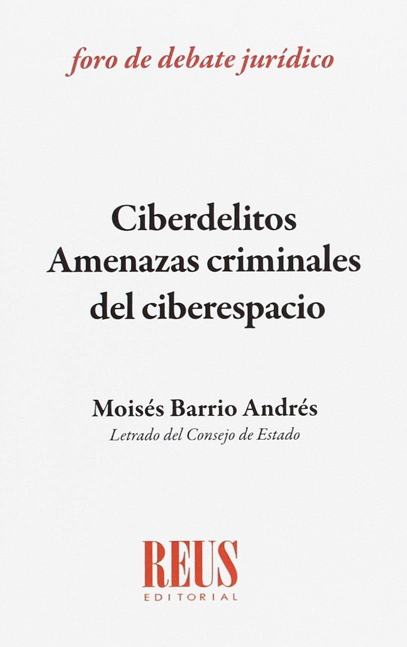 Ciberdelitos: amenazas criminales del ciberespacio: Adaptado a la reforma del Código Penal 2015 Foro de debate jurídico: Amazon.es: Barrio Andrés, Moisés: Libros