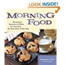 Morning Food: Breakfasts, Brunches and More for Savoring the Best Part of the Day
