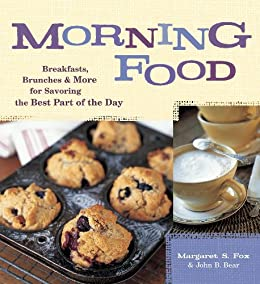Morning Food: Breakfasts, Brunches and More for Savoring the Best Part of the Day by [Fox, Margaret S., Bear, John B.]