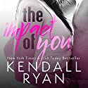 The Impact of You Audiobook by Kendall Ryan Narrated by Elizabeth Meadows