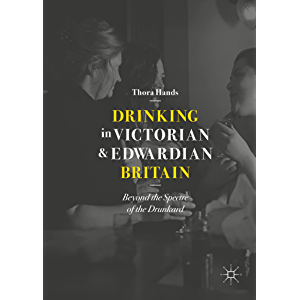 Drinking in Victorian and Edwardian Britain: Beyond the Spectre of the Drunkard