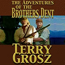 The Adventures of the Brothers Dent: The Mountain Men, Book 3 Audiobook by Terry Grosz Narrated by Clay Lomakayu