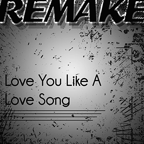 Love You Like a Love Song (Selena Gomez & The Scene - Songs Remakes