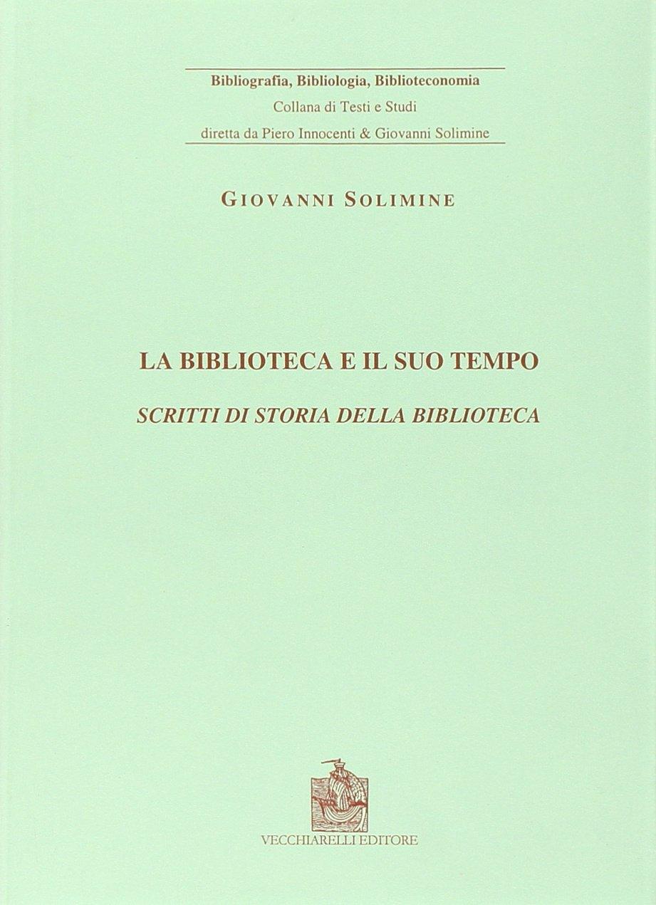 La biblioteca e il suo tempo. Scritti di storia della biblioteca Copertina flessibile – 1 gen 2004 Giovanni Solimine Vecchiarelli 8882471489 Saggistica