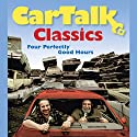 Car Talk Classics: Four Perfectly Good Hours Audiobook by Tom Magliozzi, Ray Magliozzi Narrated by Tom Magliozzi, Ray Magliozzi