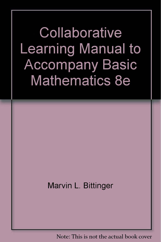 Collaborative Learning Manual to Accompany Basic Mathematics 8e:  9780201345742: Amazon.com: Books