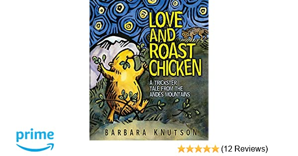 Love and roast chicken a trickster tale from the andes mountains love and roast chicken a trickster tale from the andes mountains barbara knutson 9781575056579 amazon books fandeluxe Choice Image