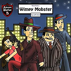 Notes from a Wimpy Mobster: A Mobster Who Quit His Business
