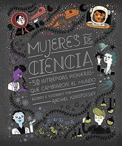 Mujeres de ciencia (Ilustrados) Tapa dura – Ilustrado, 30 oct 2017 Rachel Ignotofsky Pedro Pacheco González NÓRDICA LIBROS 8416830800