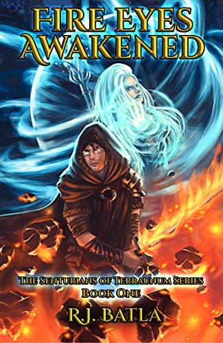 Fire Eyes Awakened: An Epic Fantasy Adventure (The Senturians of Terraunum Series Book 1)