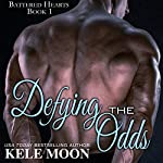 Defying the Odds: Battered Hearts, Book 1 | Kele Moon