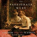 The Passionate Muse: Exploring Emotion in Stories  Audiobook by Keith Oatley Narrated by Bruce Mann