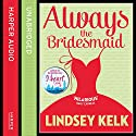 Always the Bridesmaid Audiobook by Lindsey Kelk Narrated by Lotti Maddox