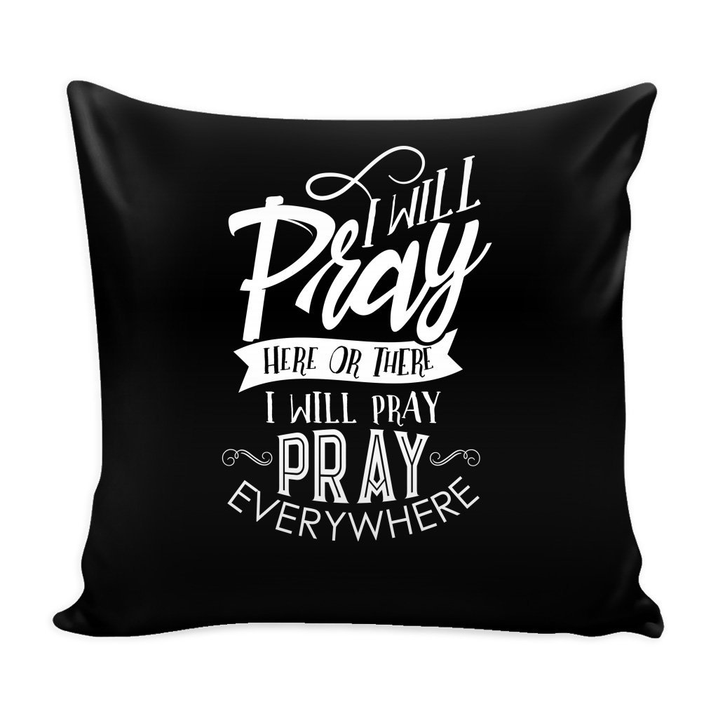 Christian Prayer 16 x 16 Pillow Cover with Insert - Pray Here Or There Pray Everywhere