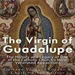 The Virgin of Guadalupe: The History and Legacy of One of the Catholic Church's Most Venerated Images |  Charles River Editors,Gustavo Vazquez-Lozano