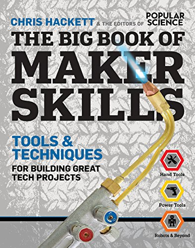 The Big Book of Maker Skills: Tools & Techniques for Building Great Tech Projects by [Hackett, Chris, Magazine, Editors of Popular Science]