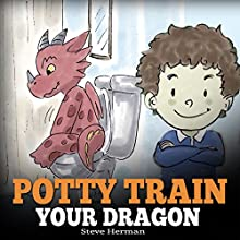 Potty Train Your Dragon: How to Potty Train Your Dragon Who Is Scared to Poop Audiobook by Steve Herman Narrated by Steven W. Johnston