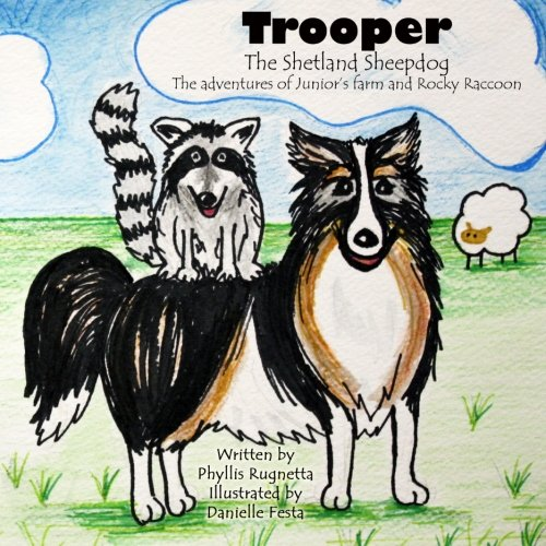 Read Online Trooper the Shetland Sheepdog: The Adventures of Junior's Farm and Rocky Raccoon PDF