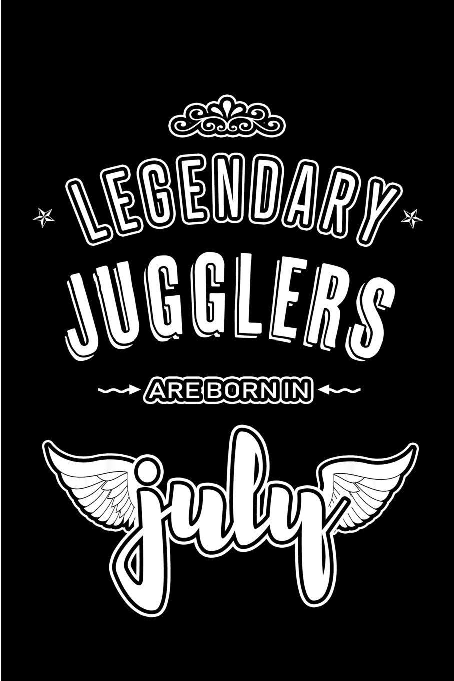 Legendary Jugglers are born in July: Blank Lined Juggler Journal Notebooks Diary as Appreciation Birthday Welcome Farewell Thank You Christmas Graduation gifts. ( Alternative to Birthday card )