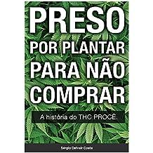 Preso por Plantar Para Não Comprar: A história do THC PROCÊ