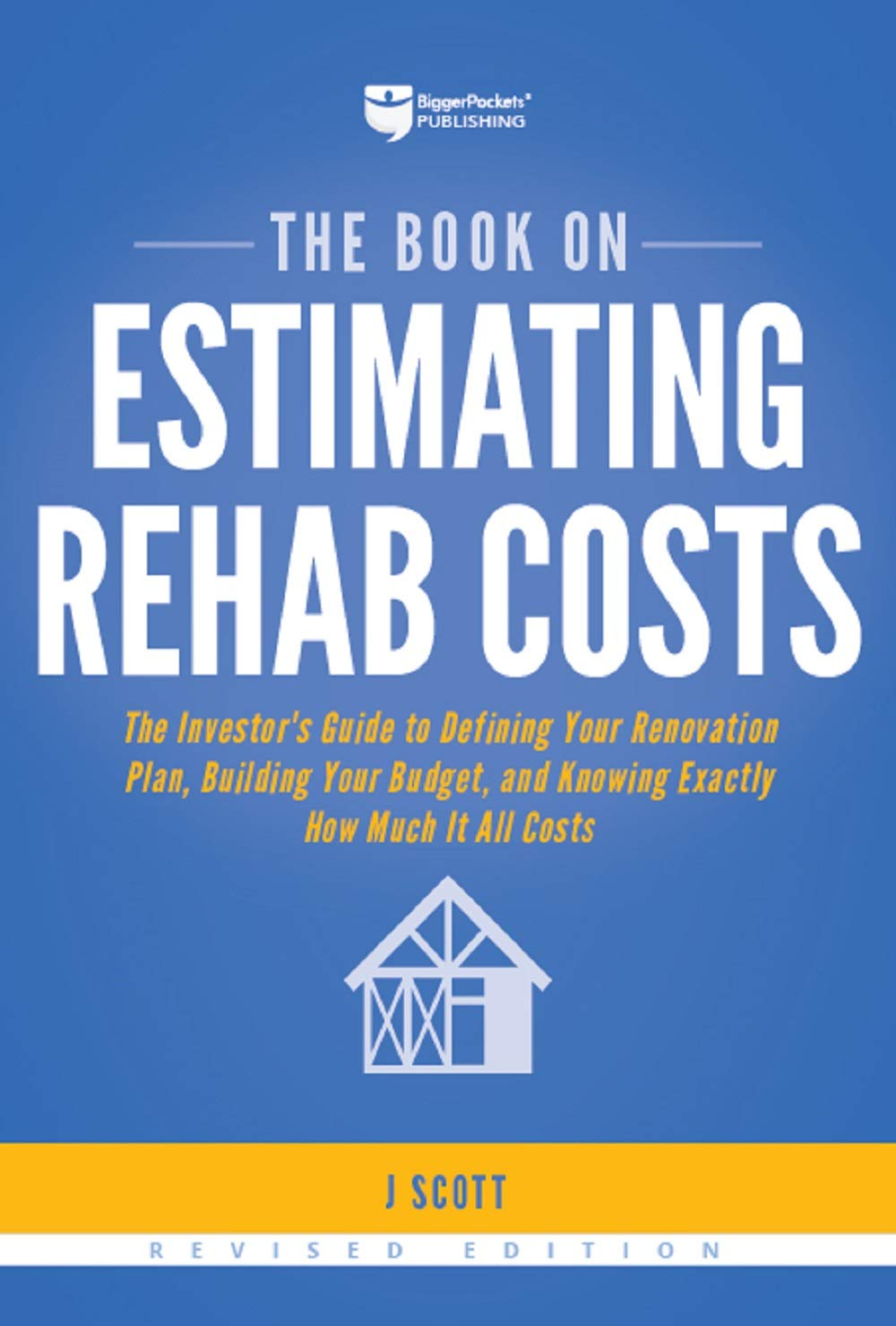 The Book on Estimating Rehab Costs: The Investor's Guide to Defining Your Renovation Plan, Building Your Budget, and Knowing Exactly How Much It All Costs by BiggerPockets