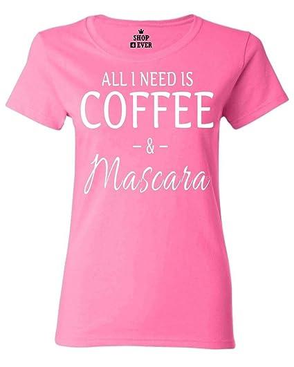 fabf997491d Shop4Ever All I Need is Coffee & Mascara Women's T-Shirt Sayings Shirts