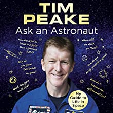Ask an Astronaut: My Guide to Life in Space Audiobook by Tim Peake Narrated by Robin Ince, Tim Peake