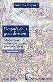 Despues de la Gran Division, Andreas Huyssen, 9879396774