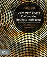 Using Open Source Platforms for Business Intelligence Front Cover
