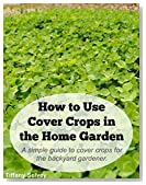 How to Use Cover Crops in the Home Garden: A simple guide to cover crops for the backyard gardener.