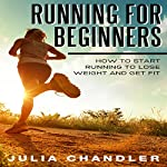 Running for Beginners: How to Start Running to Lose Weight and Get Fit | Julia Chandler