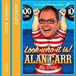 Look Who It Is!: My Story | Alan Carr