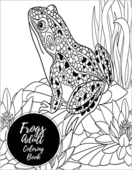 Amazon Frogs Adult Coloring Book Large Stress Relieving Relaxing For Grownups Men Women Easy Moderate Intricate One Sided